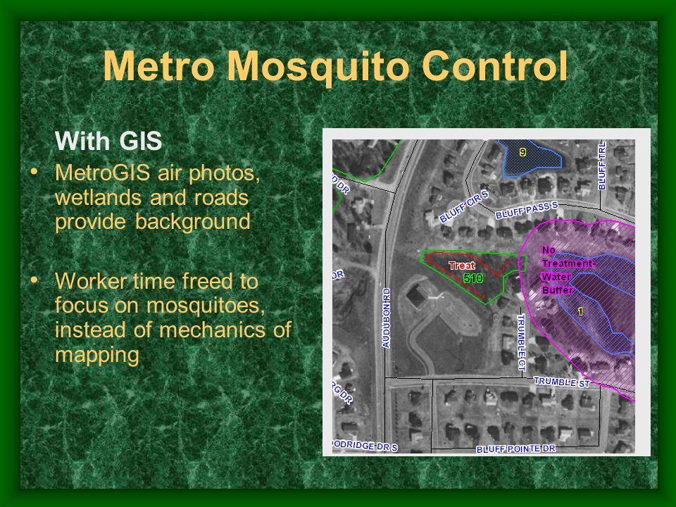 With GIS MetroGIS air photos, wetlands and roads provide background Worker time freed to focus on mosquitoes, instead of mechanics of mapping Metro Mo