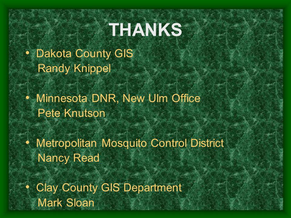 THANKS Dakota County GIS Randy Knippel Minnesota DNR, New Ulm Office Pete Knutson Metropolitan Mosquito Control District Nancy Read Clay County GIS Department Mark Sloan