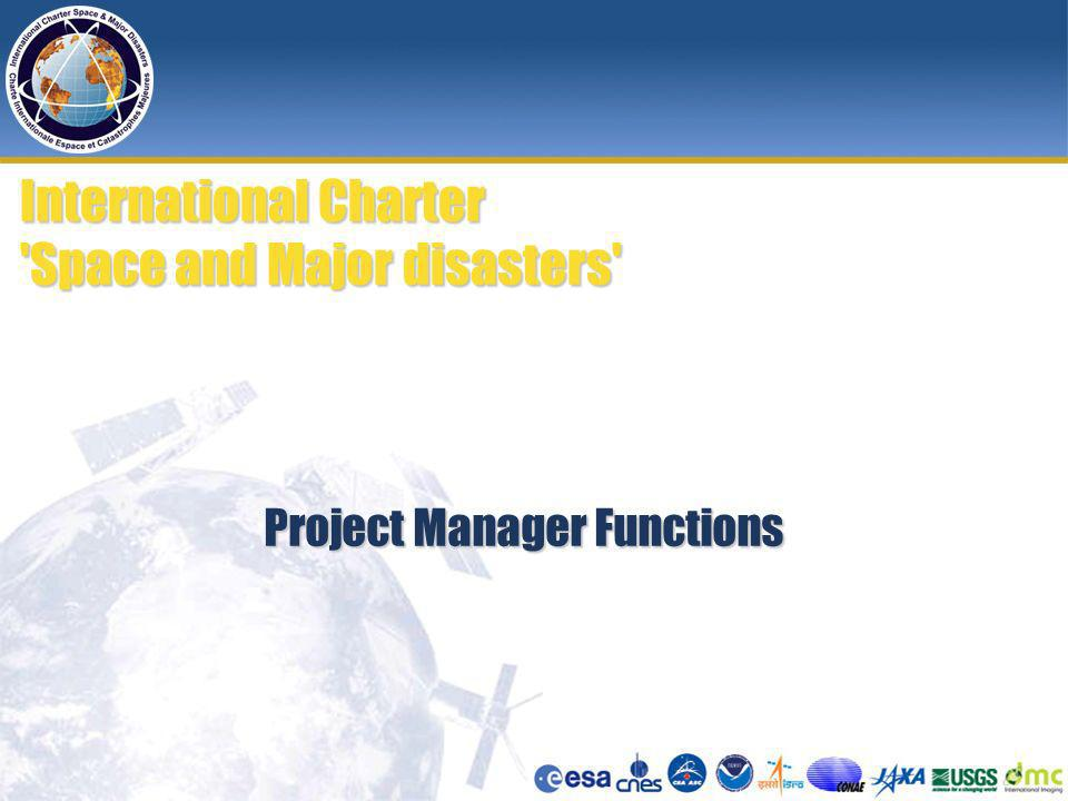Project Manager Functions International Charter Space and Major disasters