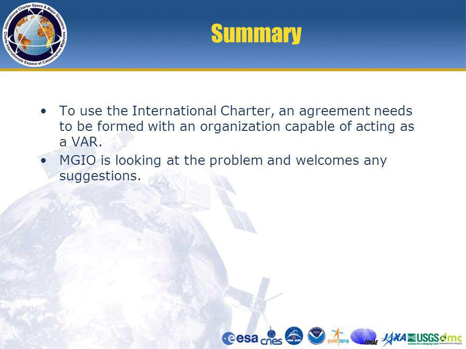 Summary To use the International Charter, an agreement needs to be formed with an organization capable of acting as a VAR.