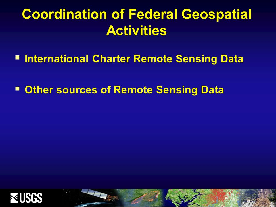 Coordination of Federal Geospatial Activities International Charter Remote Sensing Data Other sources of Remote Sensing Data