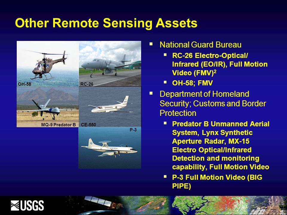 Other Remote Sensing Assets National Guard Bureau RC-26 Electro-Optical/ Infrared (EO/IR), Full Motion Video (FMV) 2 OH-58; FMV Department of Homeland