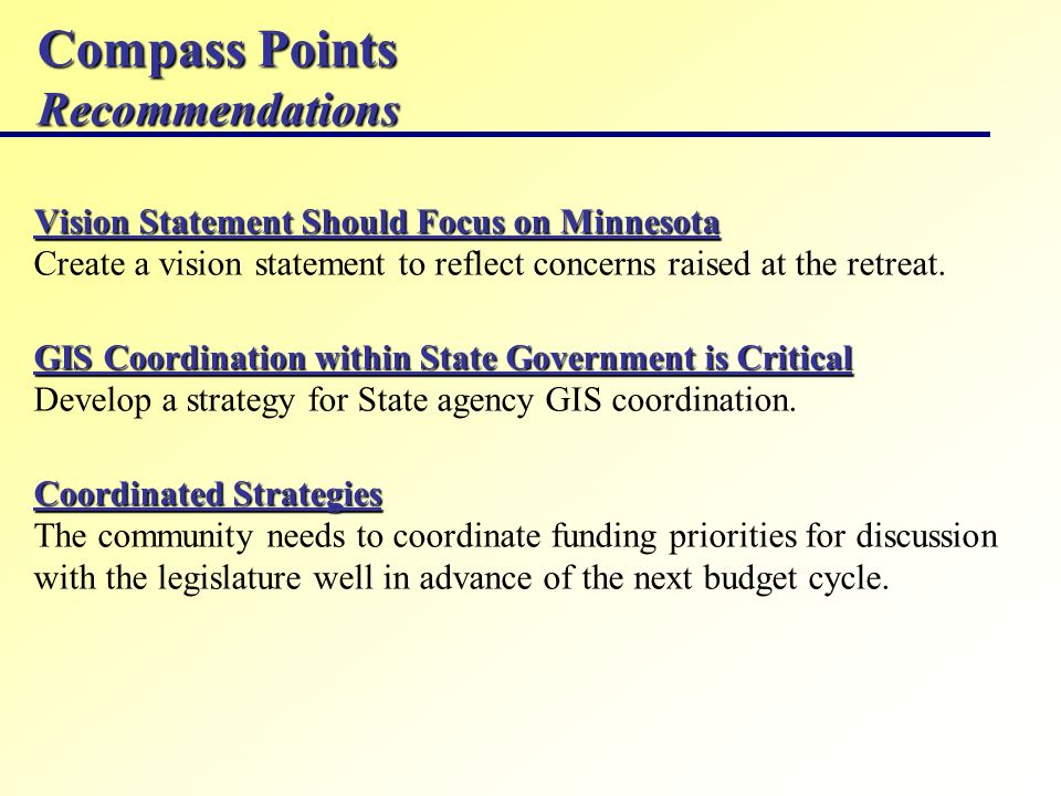 Compass Points Recommendations Vision Statement Should Focus on Minnesota Vision Statement Should Focus on Minnesota Create a vision statement to reflect concerns raised at the retreat.