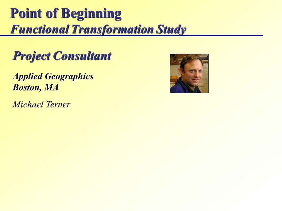Point of Beginning Functional Transformation Study Project Consultant Applied Geographics Boston, MA Michael Terner