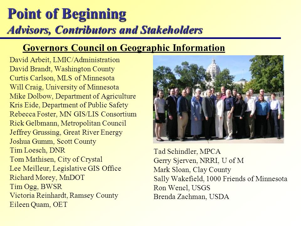 Point of Beginning Advisors, Contributors and Stakeholders Governors Council on Geographic Information David Arbeit, LMIC/Administration David Brandt,