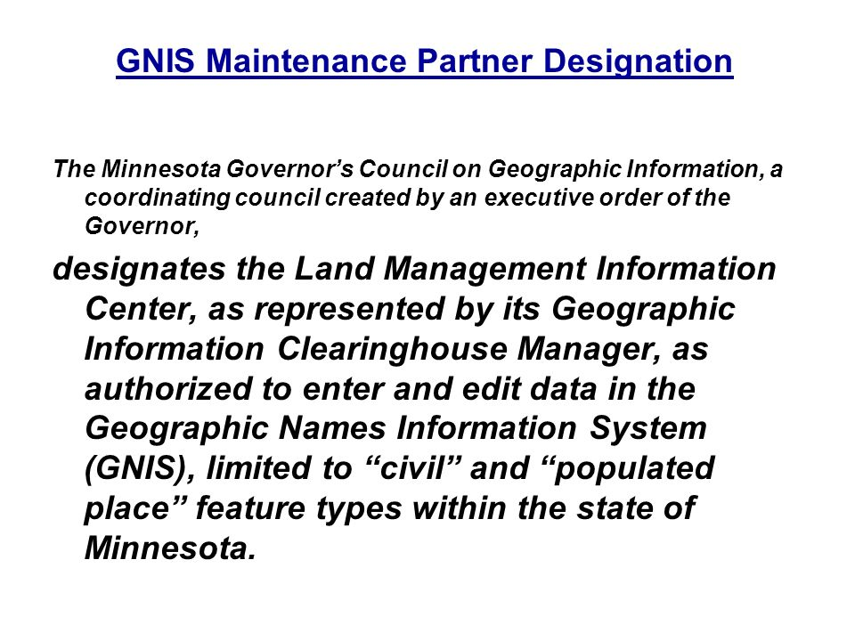 The Minnesota Governors Council on Geographic Information, a coordinating council created by an executive order of the Governor, designates the Land M