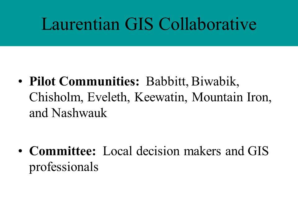 Laurentian GIS Collaborative Pilot Communities: Babbitt, Biwabik, Chisholm, Eveleth, Keewatin, Mountain Iron, and Nashwauk Committee: Local decision m