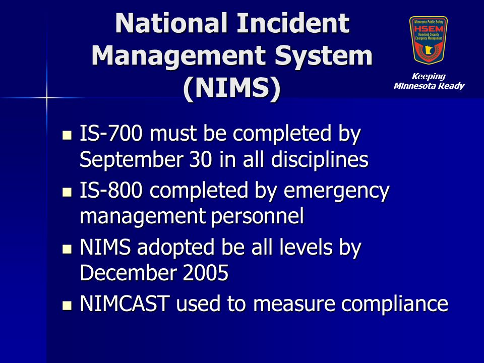 National Incident Management System (NIMS) IS-700 must be completed by September 30 in all disciplines IS-700 must be completed by September 30 in all