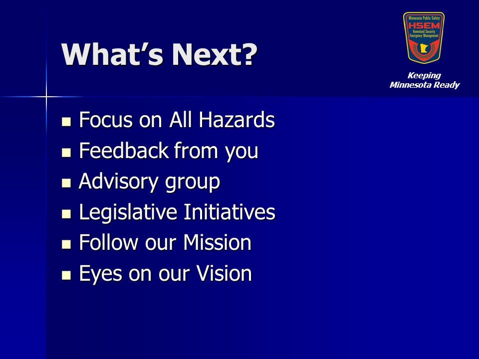 Whats Next? Focus on All Hazards Focus on All Hazards Feedback from you Feedback from you Advisory group Advisory group Legislative Initiatives Legisl
