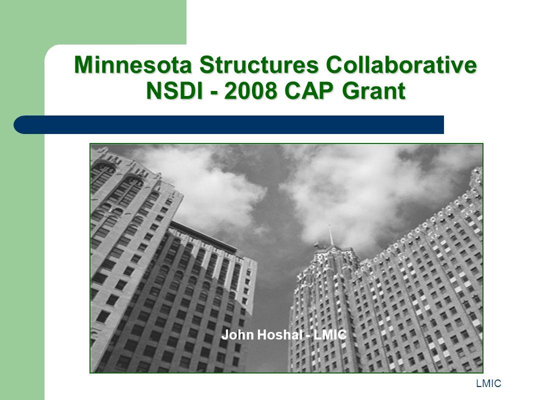 LMIC Minnesota Structures Collaborative NSDI - 2008 CAP Grant John Hoshal - LMIC