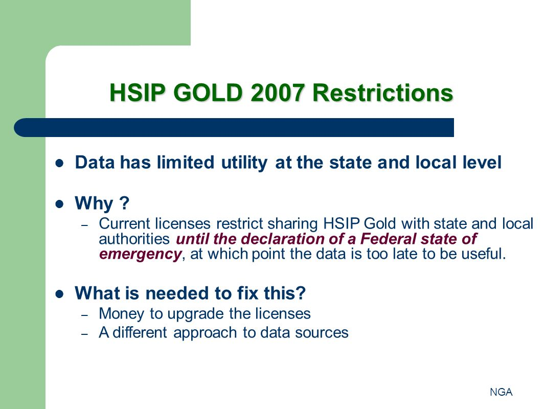 NGA HSIP GOLD 2007 Restrictions Data has limited utility at the state and local level Why .
