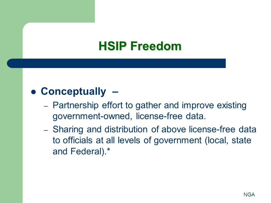 NGA HSIP Freedom Conceptually – – Partnership effort to gather and improve existing government-owned, license-free data. – Sharing and distribution of