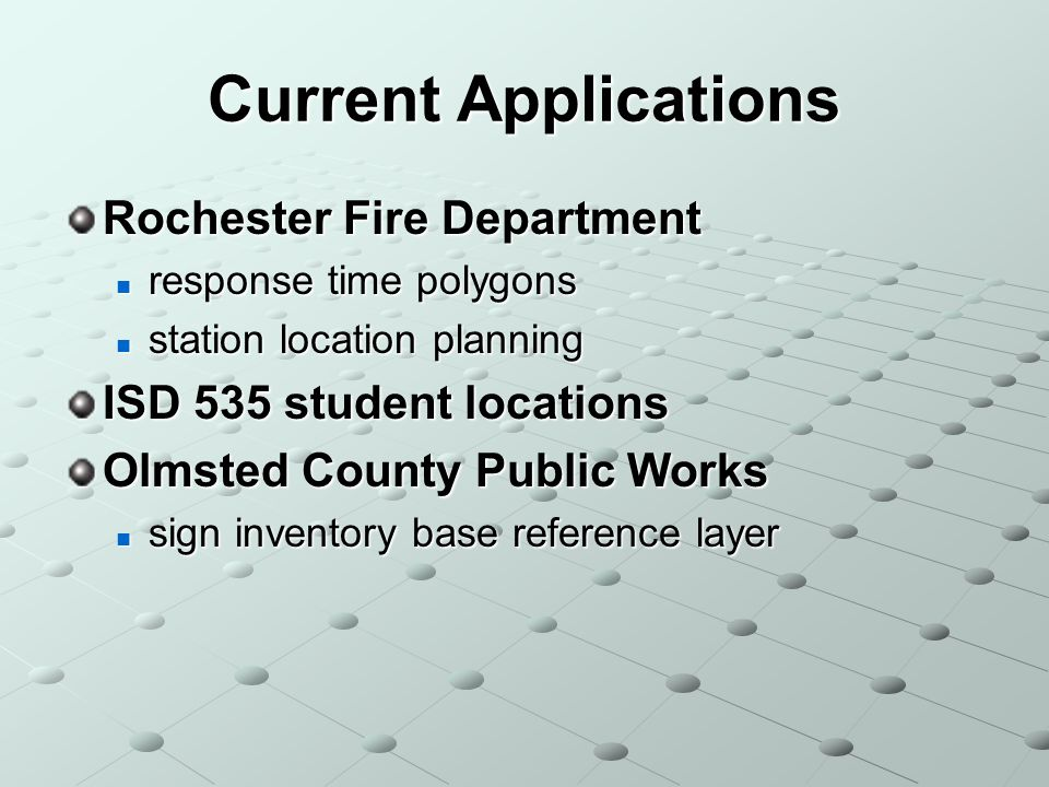 Rochester Fire Department response time polygons response time polygons station location planning station location planning ISD 535 student locations Olmsted County Public Works sign inventory base reference layer sign inventory base reference layer Current Applications