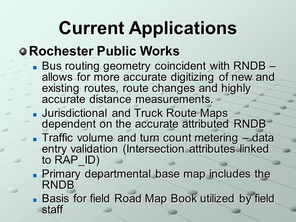 Rochester Public Works Bus routing geometry coincident with RNDB – allows for more accurate digitizing of new and existing routes, route changes and highly accurate distance measurements.