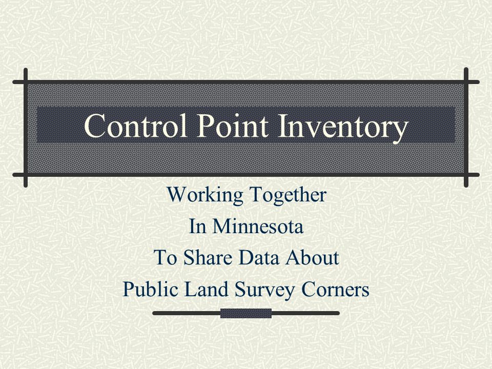 Control Point Inventory Working Together In Minnesota To Share Data About Public Land Survey Corners