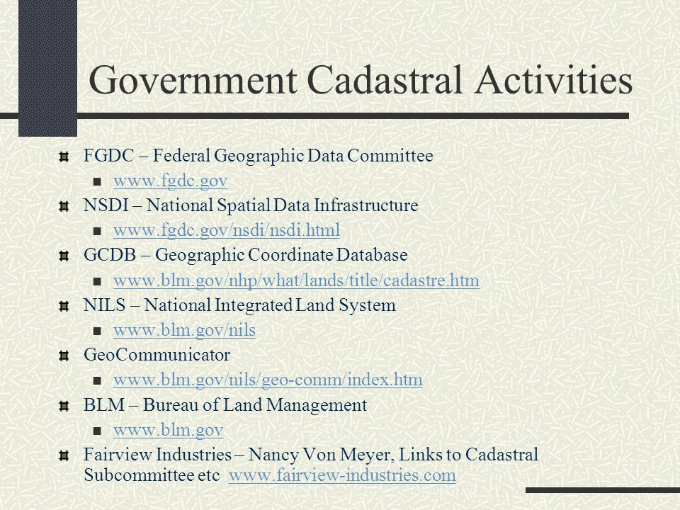 Government Cadastral Activities FGDC – Federal Geographic Data Committee www.fgdc.gov NSDI – National Spatial Data Infrastructure www.fgdc.gov/nsdi/ns