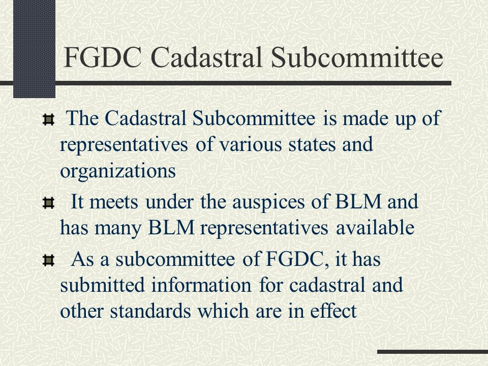 FGDC Cadastral Subcommittee The Cadastral Subcommittee is made up of representatives of various states and organizations It meets under the auspices o