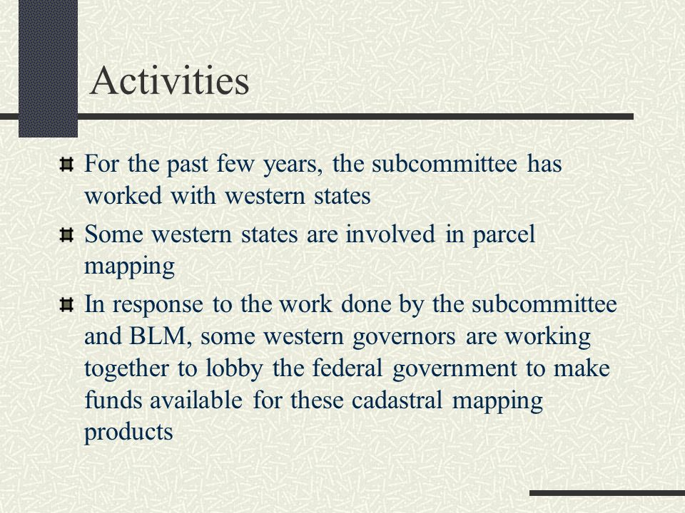 Activities For the past few years, the subcommittee has worked with western states Some western states are involved in parcel mapping In response to t