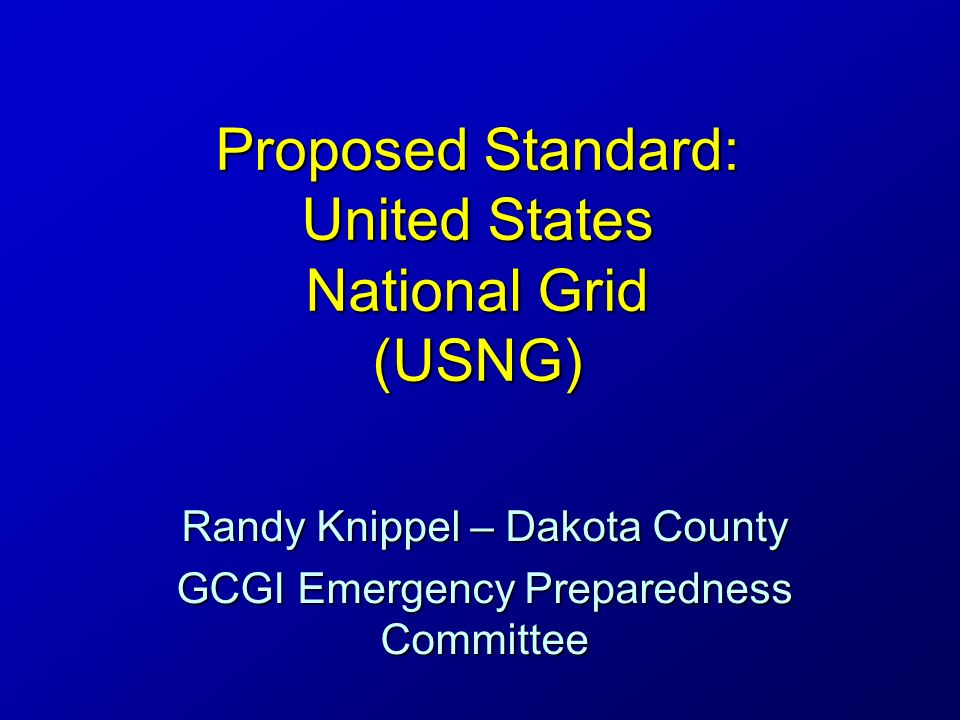 United States National Grid National standardNational standard –Adopted by FGDC in 2001 Implemented by federal agenciesImplemented by federal agencies –Department of Homeland Security –National Geospatial-Intelligence Agency –USGS – National Map Adopted by several statesAdopted by several states –Florida, Missouri, North Carolina, others