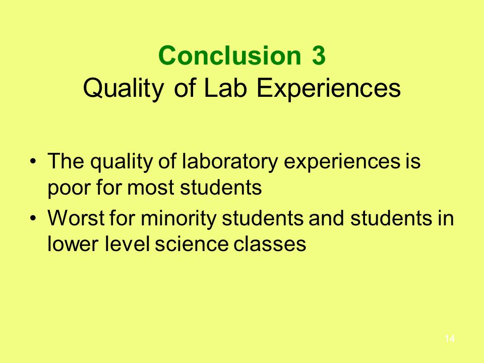 14 Conclusion 3 Quality of Lab Experiences The quality of laboratory experiences is poor for most students Worst for minority students and students in lower level science classes
