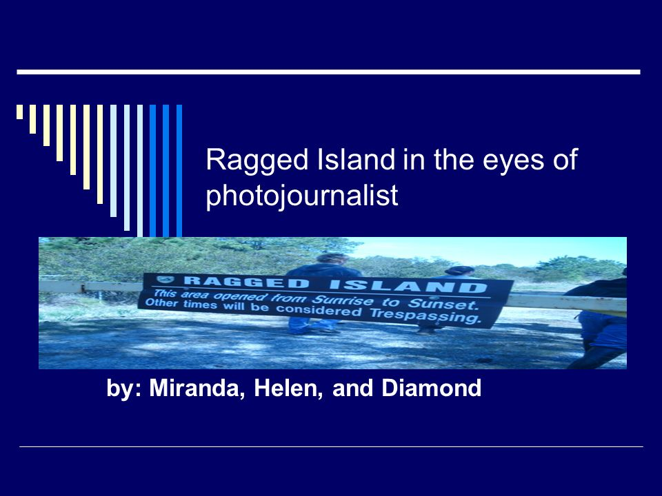 Ragged Island in the eyes of photojournalist by: Miranda, Helen, and Diamond