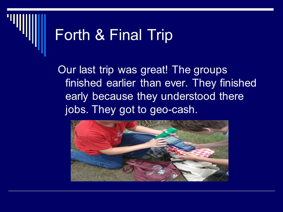 Forth & Final Trip Our last trip was great.The groups finished earlier than ever.