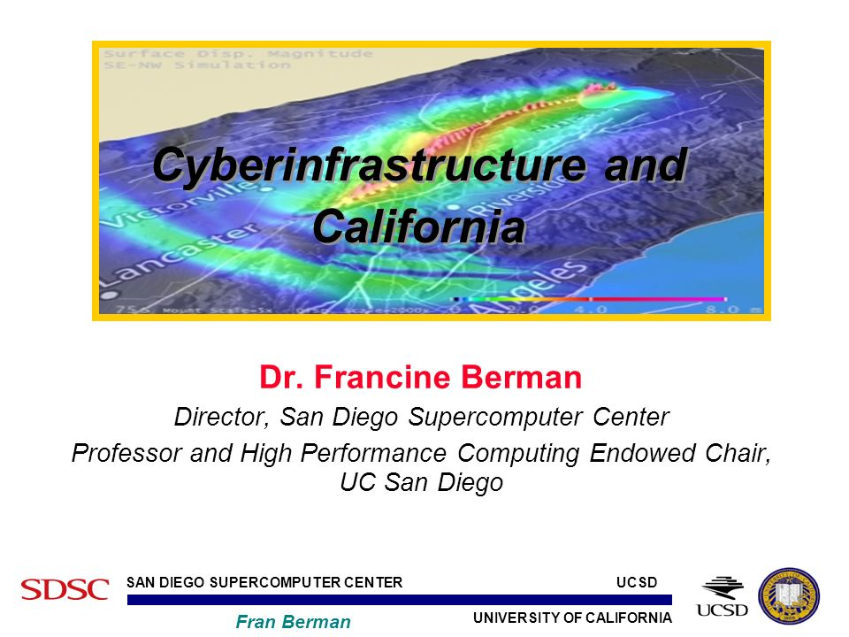 UNIVERSITY OF CALIFORNIA SAN DIEGO SUPERCOMPUTER CENTER Fran Berman UCSD Thank You berman@sdsc.edu www.sdsc.edu