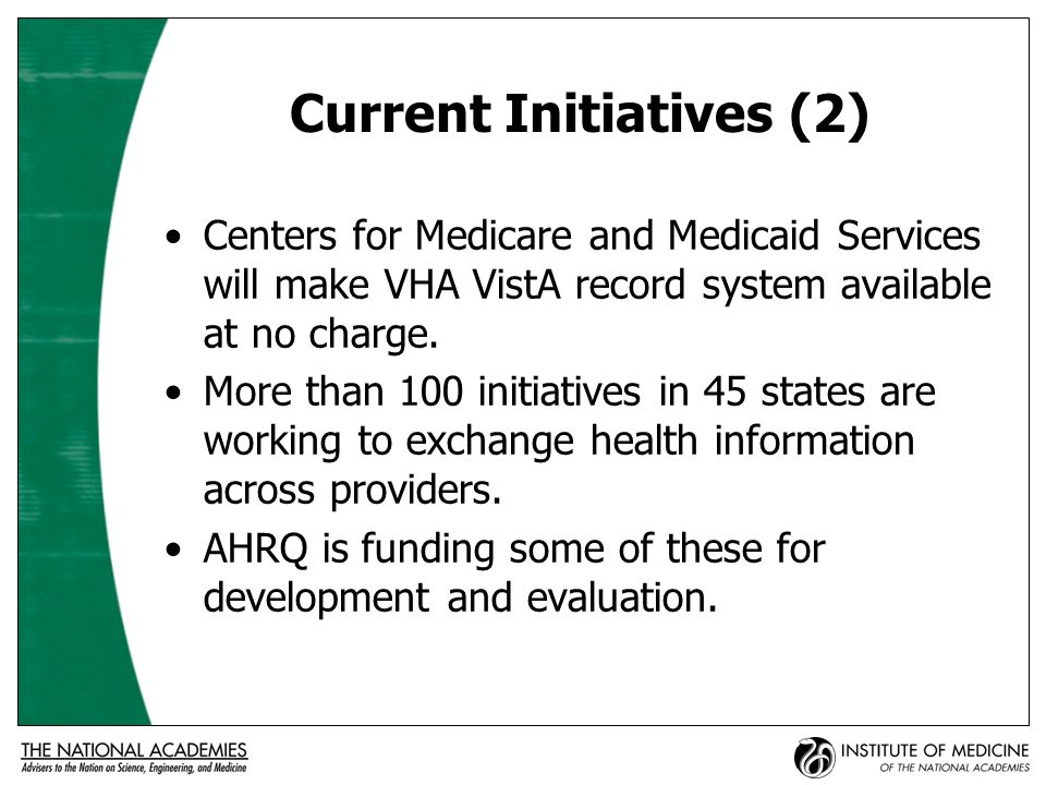 Current Initiatives (2) Centers for Medicare and Medicaid Services will make VHA VistA record system available at no charge.
