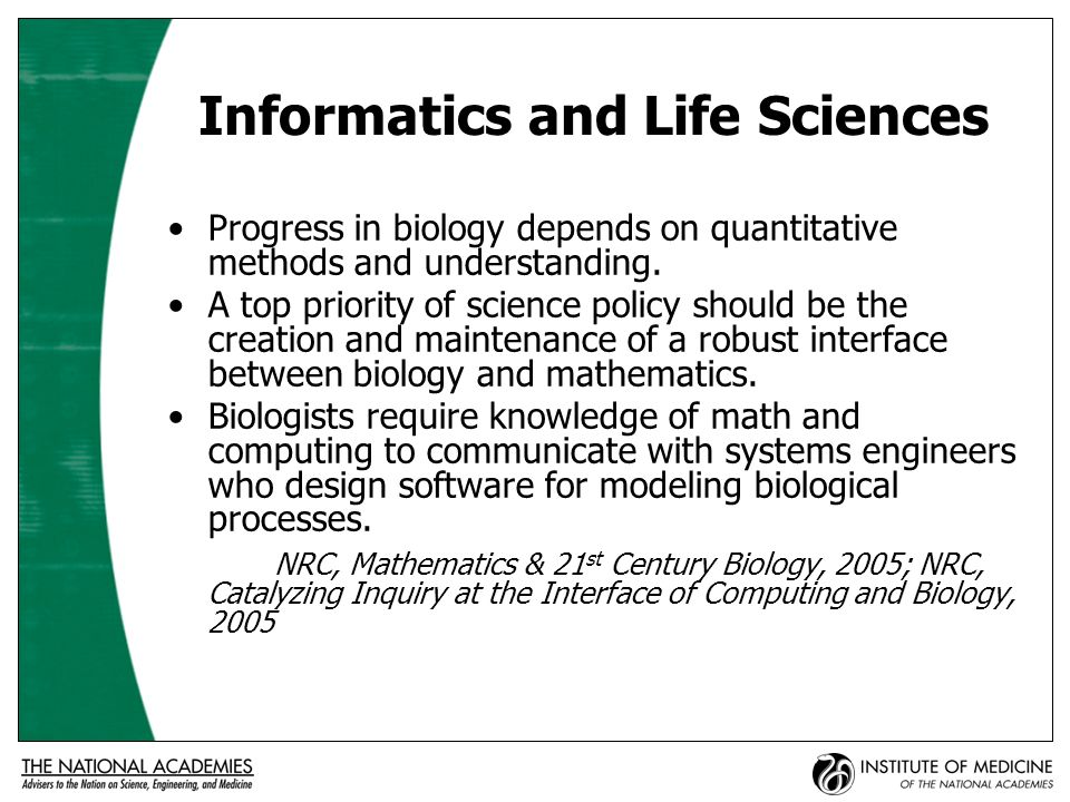 Informatics and Life Sciences Progress in biology depends on quantitative methods and understanding.