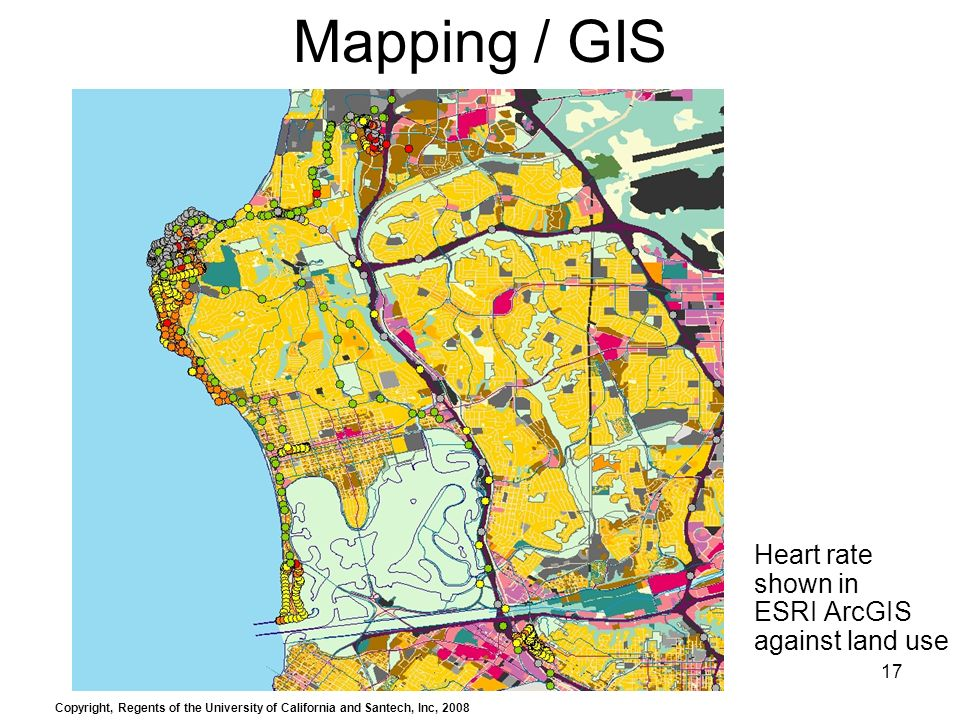 17 Mapping / GIS Heart rate shown in ESRI ArcGIS against land use Copyright, Regents of the University of California and Santech, Inc, 2008
