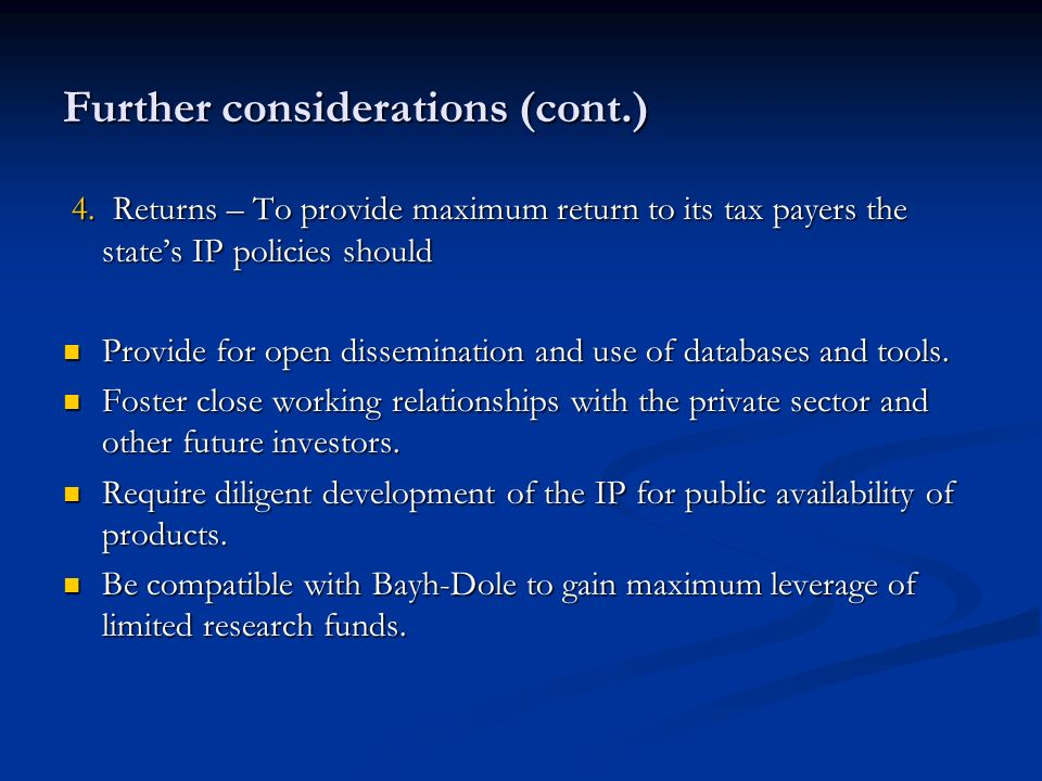 Further considerations (cont.) 4. Returns – To provide maximum return to its tax payers the states IP policies should 4. Returns – To provide maximum