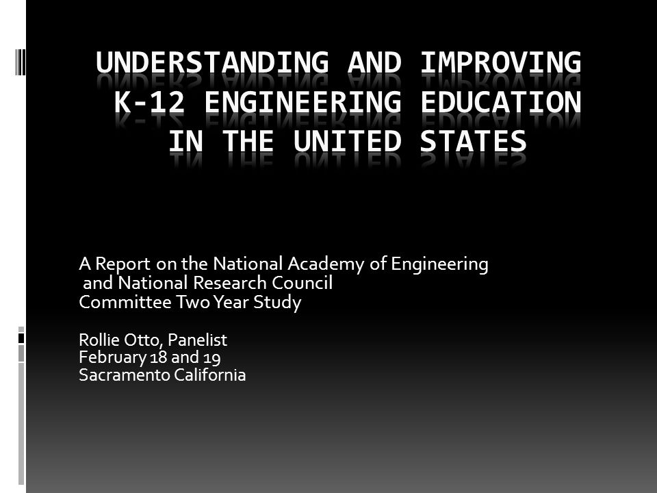 A Report on the National Academy of Engineering and National Research Council Committee Two Year Study Rollie Otto, Panelist February 18 and 19 Sacramento California