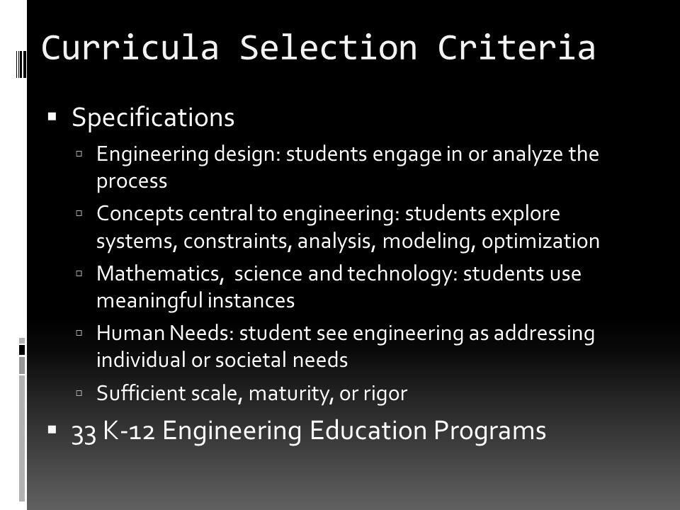 Curricula Selection Criteria Specifications Engineering design: students engage in or analyze the process Concepts central to engineering: students ex