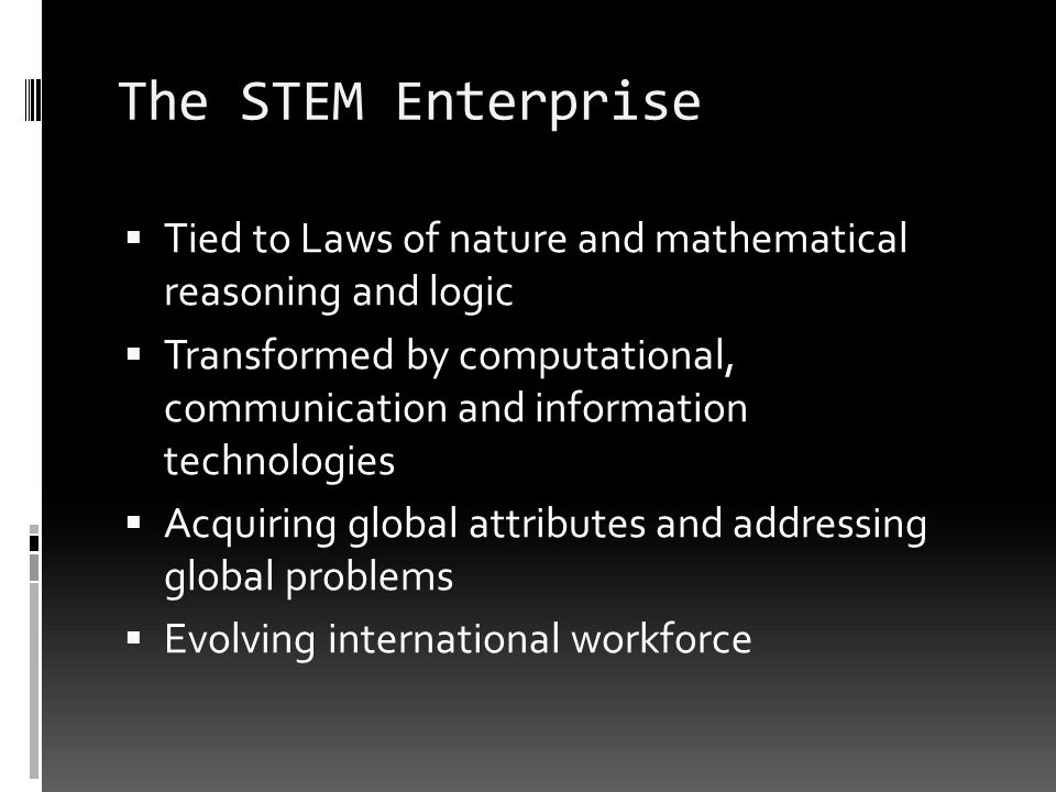 The STEM Enterprise Tied to Laws of nature and mathematical reasoning and logic Transformed by computational, communication and information technologi
