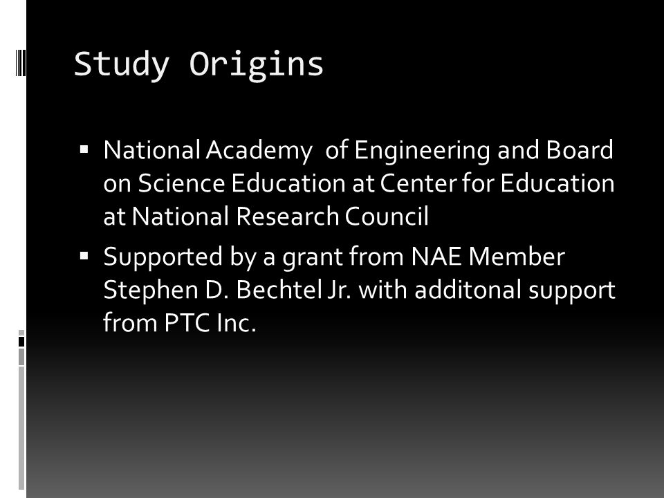 Study Origins National Academy of Engineering and Board on Science Education at Center for Education at National Research Council Supported by a grant