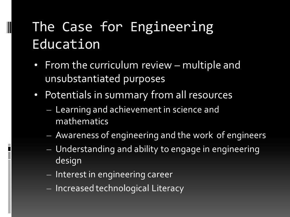 The Case for Engineering Education From the curriculum review – multiple and unsubstantiated purposes Potentials in summary from all resources – Learn