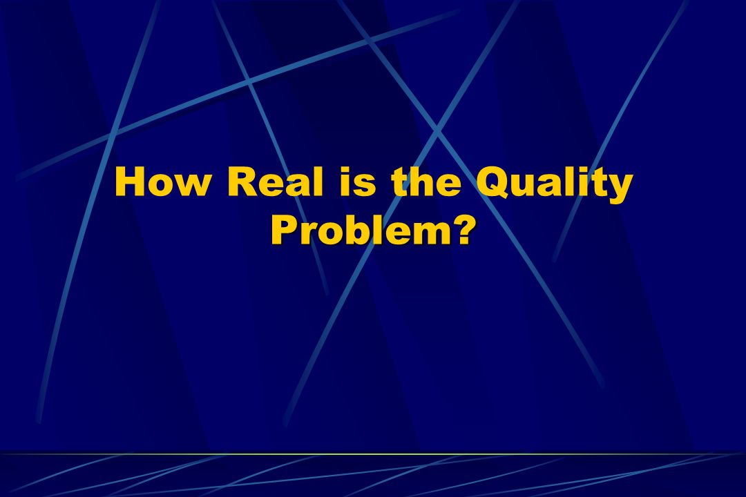 Problem How Real is the Quality Problem