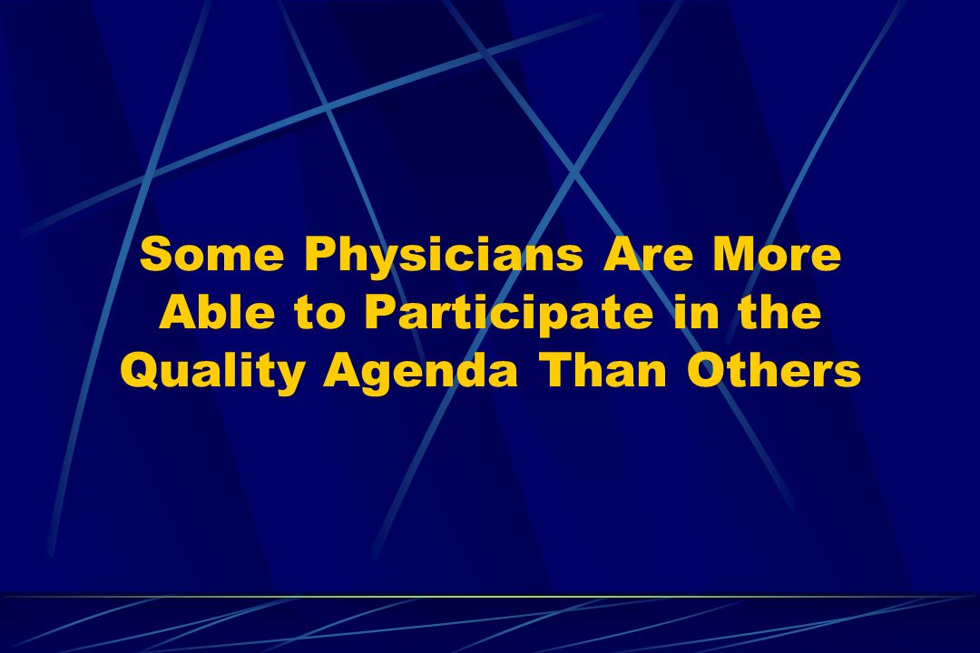 Some Physicians Are More Able to Participate in the Quality Agenda Than Others