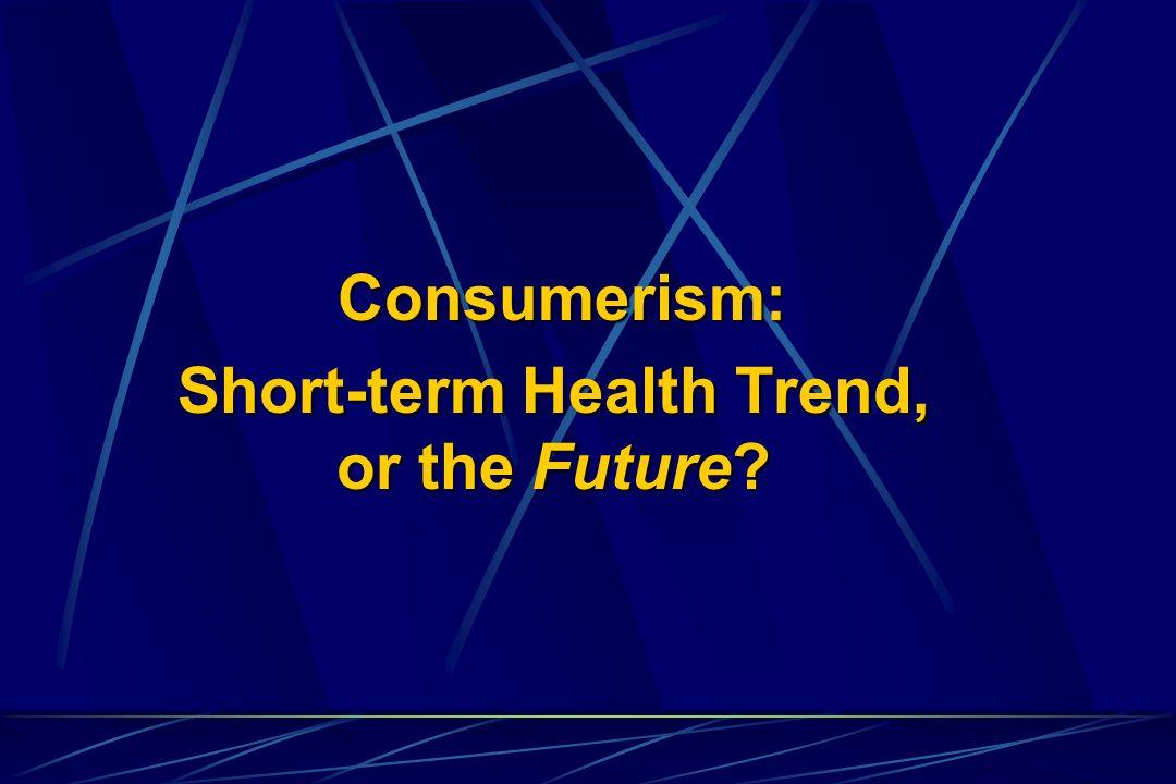 Consumerism: Consumerism: Short-term Health Trend, or the Future?