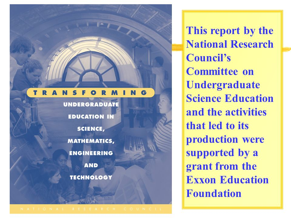 This report by the National Research Councils Committee on Undergraduate Science Education and the activities that led to its production were supported by a grant from the Exxon Education Foundation