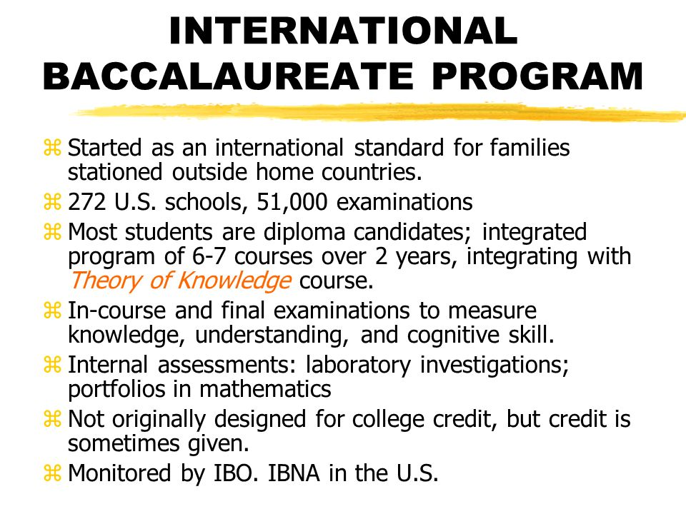 INTERNATIONAL BACCALAUREATE PROGRAM zStarted as an international standard for families stationed outside home countries.