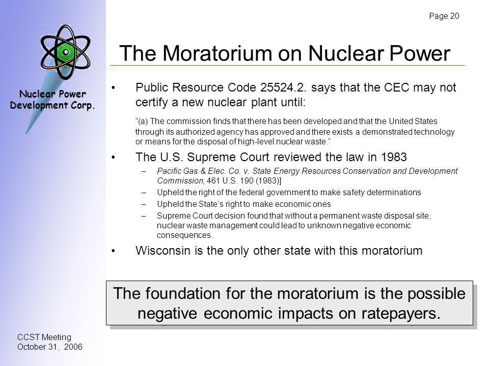 Page 20 CCST Meeting October 31, 2006 Nuclear Power Development Corp. The Moratorium on Nuclear Power Public Resource Code 25524.2. says that the CEC