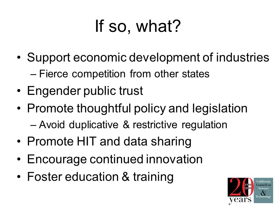 If so, what? Support economic development of industries –Fierce competition from other states Engender public trust Promote thoughtful policy and legi