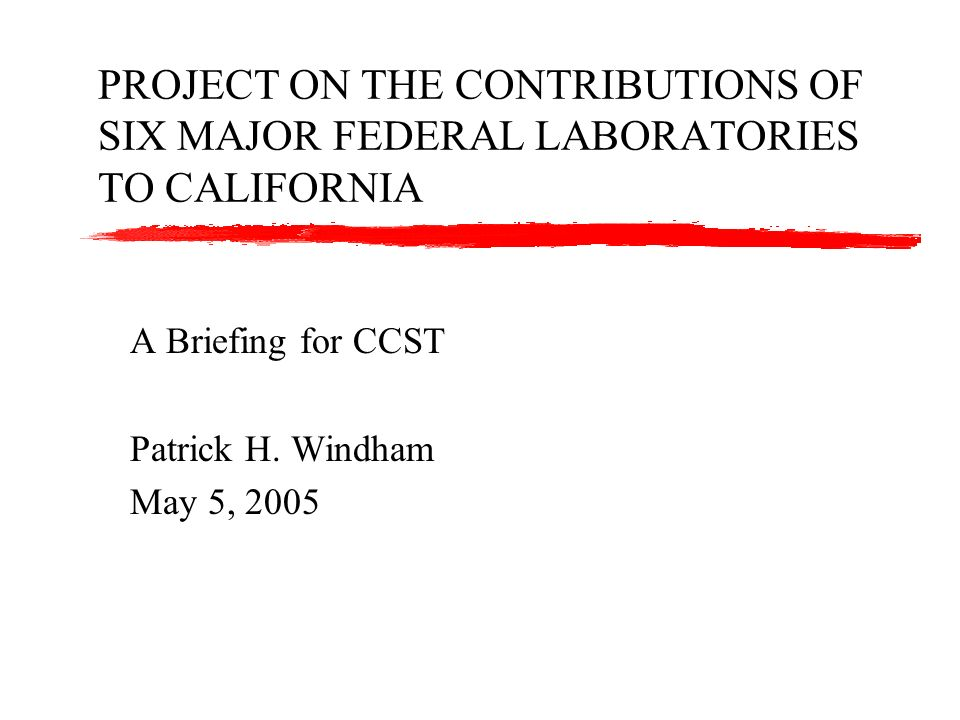 BACKGROUND March 1999 report on federal labs in California Part of CCSTs CREST report A general inventory of the 48 federal laboratories in California In-depth look at three labs: LBNL, LLNL, and JPL Now a new project: updating that report Todays briefing summarizes this new project