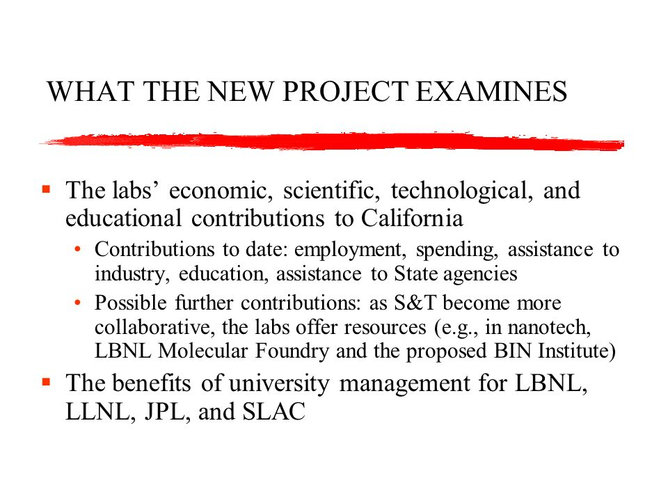 REPORT FORMAT An introduction focusing on the roles that federal laboratories play in the nation and in California For each of the six laboratories: A basic narrative on activities, organization, and contributions Case studies of contributions to industry, education, and State agencies Basic quantitative information on activities and contributions