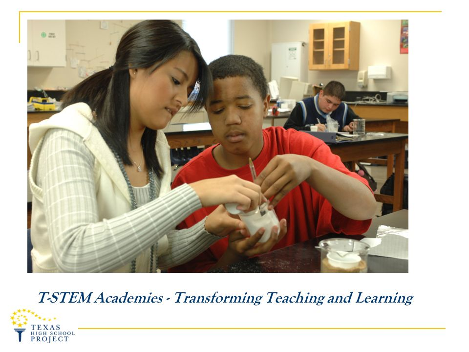 T-STEM Academies - Transforming Teaching and Learning