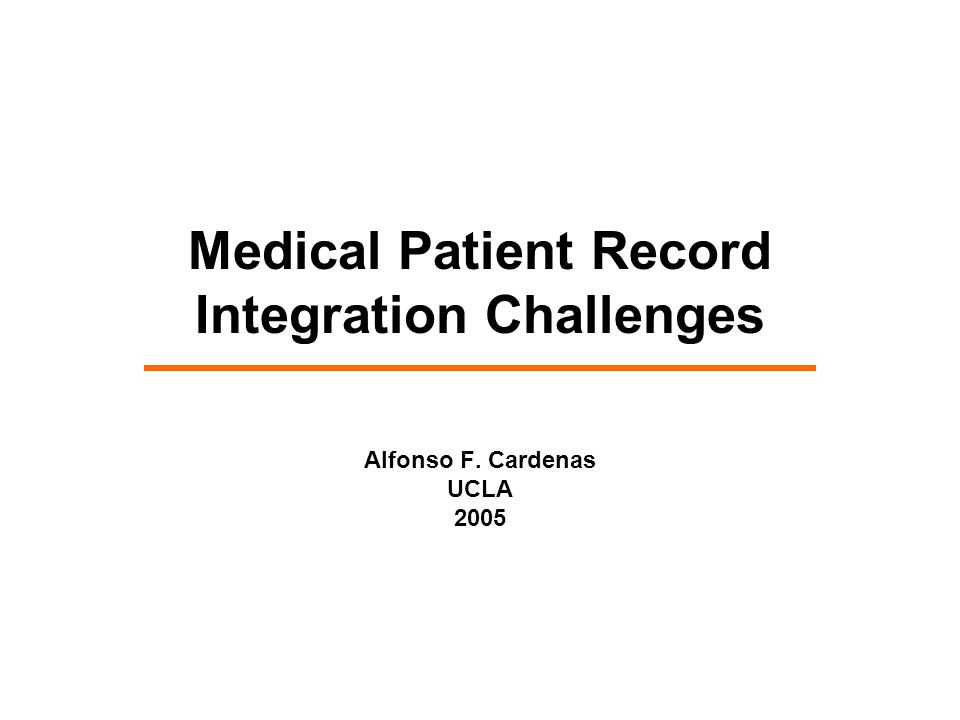 Medical Patient Record Integration Challenges Alfonso F. Cardenas UCLA 2005