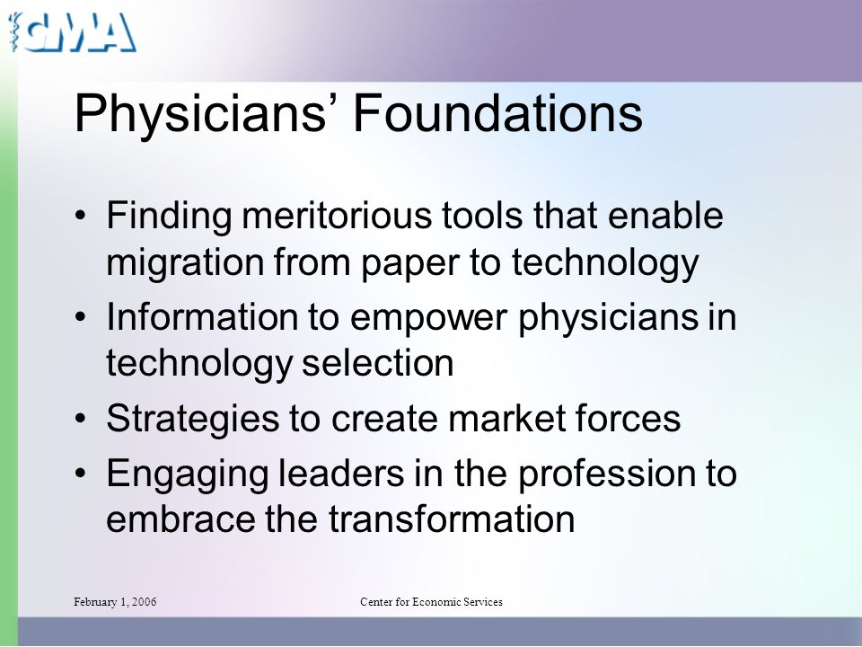 February 1, 2006Center for Economic Services Physicians Foundations Finding meritorious tools that enable migration from paper to technology Informati