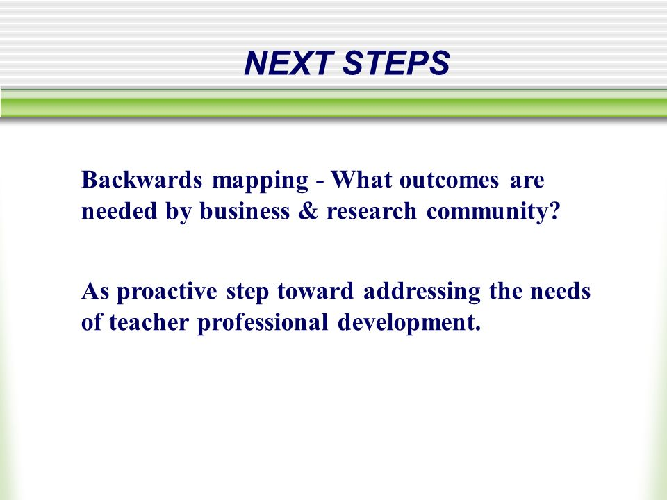 NEXT STEPS Backwards mapping - What outcomes are needed by business & research community.