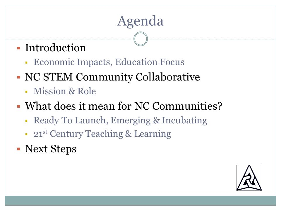 Agenda Introduction Economic Impacts, Education Focus NC STEM Community Collaborative Mission & Role What does it mean for NC Communities.